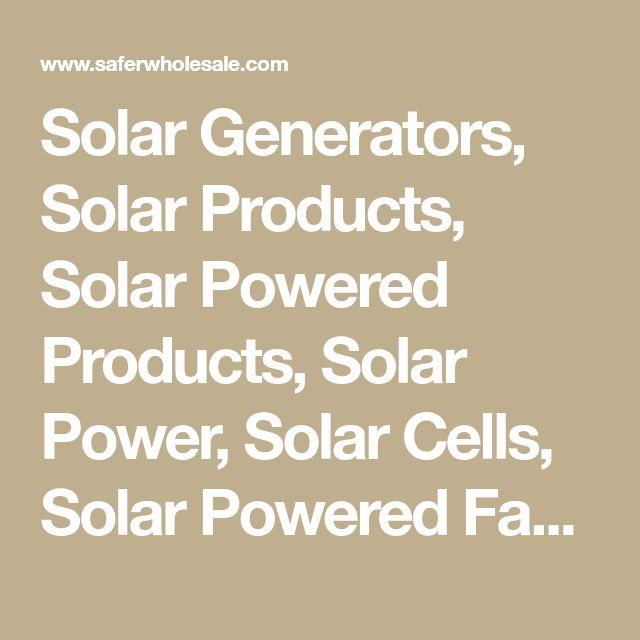 Solar Generators, Solar Products, Solar Powered Products, Solar Power, Solar Cells, Solar Powered Fans, Solar Powered Pool Filter