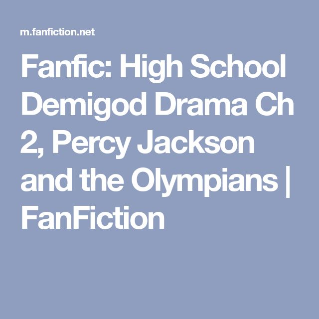 Fanfic: High School Demigod Drama Ch 2, Percy Jackson and the Olympians | FanFiction