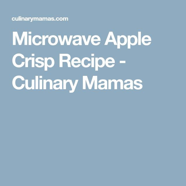 Microwave Apple Crisp Recipe - Culinary Mamas