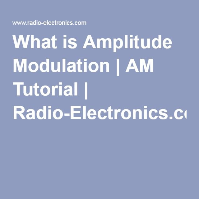 What is Amplitude Modulation | AM Tutorial | Radio-Electronics.com
