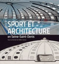 Hélène Caroux - Sport et architecture en Seine-Saint-Denis - Les équipements sportifs de la banlieue du Nord-Est parisien (XIXe-XXIe siècle).