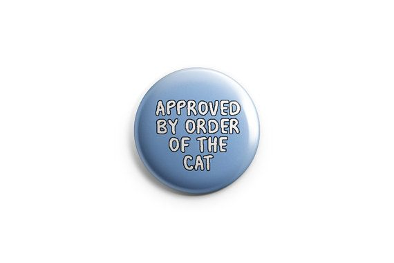 """Cat button -  cat magnet - 1.25"""" button, stocking stuffer, kitten button, cat badge, cat pin, gifts for cat lovers, approved by order of cat"""