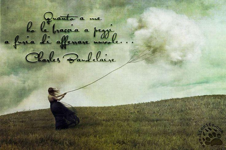 778. Quanto a me ho le braccia a pezzi a furia di afferrare nuvole... Charles Baudelaire