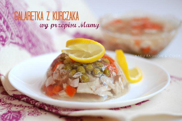 Galaretka z kurczaka według przepisu Mamy | KAKU fashion cook – o modzie i kuchni w jednym miejscu!