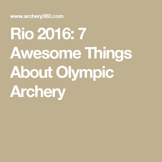 Rio 2016: 7 Awesome Things About Olympic Archery