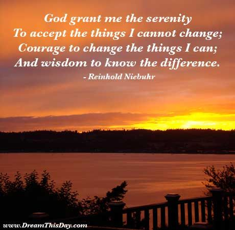The Serenity Prayer God grant me the serenity  to accept the things I cannot change;  courage to change the things I can; and wisdom to know the difference.: Life Quotes, Sayings, Wisdom, God Grant, Inspirational Quotes, Thought, Favorite Quotes, Serenity Prayer