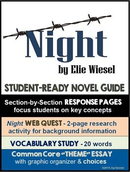 NIGHT - Elie Wiesel - Student-Ready Novel Guide will keep students thinking and enhance their understanding from the first page of the novel to the last. This attractive, student-friendly resource is Common Core aligned and ready to use! ($)