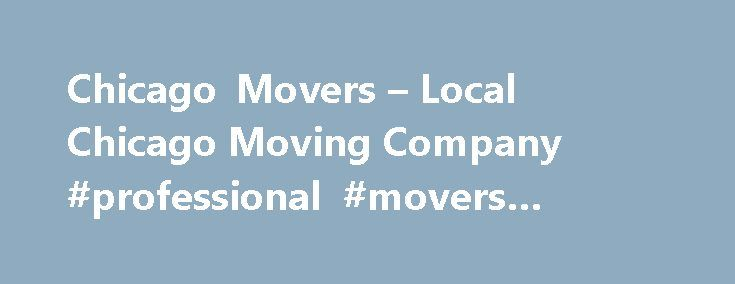 Chicago Movers – Local Chicago Moving Company #professional #movers #houston http://mississippi.nef2.com/chicago-movers-local-chicago-moving-company-professional-movers-houston/  # The Most Trusted Moving Company In Chicago Local Chicago Moving Company Professional Movers in Chicago: The Professionals Moving Specialists is a moving company in Chicago, IL providing residential and commercial moving services to our local community. Our affordable moving services are designed to help make the…