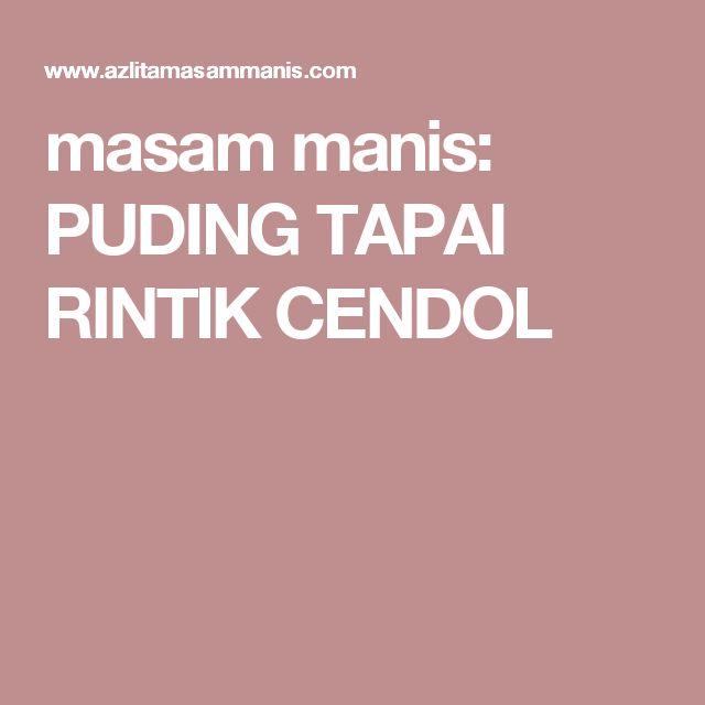 masam manis: PUDING TAPAI RINTIK CENDOL