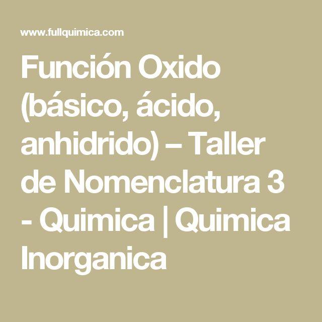 Función Oxido (básico, ácido, anhidrido) – Taller de Nomenclatura 3 - Quimica   Quimica Inorganica
