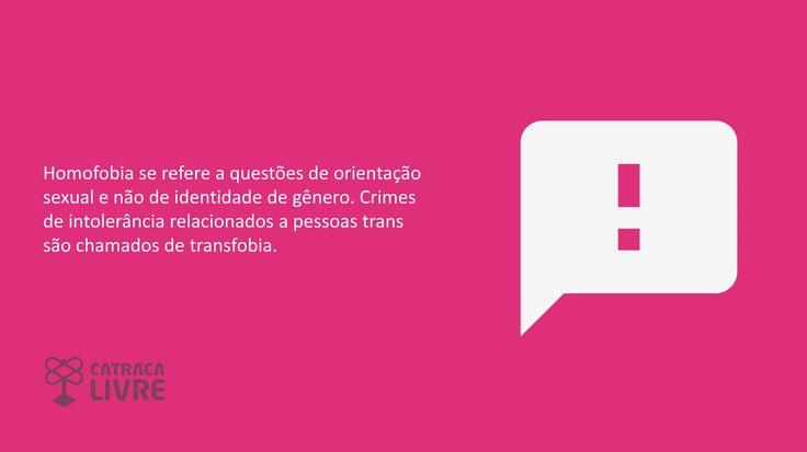 Homofobia se refere a questões de orientação sexual e não de identidade de gênero. Crimes de intolerância relacionados a pessoas trans são chamados de transfobia.