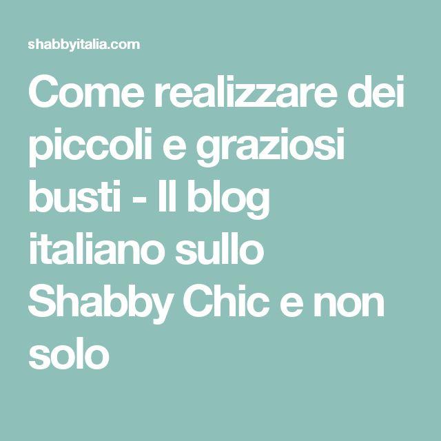 Come realizzare dei piccoli e graziosi busti - Il blog italiano sullo Shabby Chic e non solo