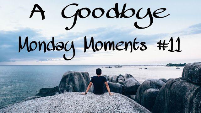 A Goodbye. (Monday Moments #11)