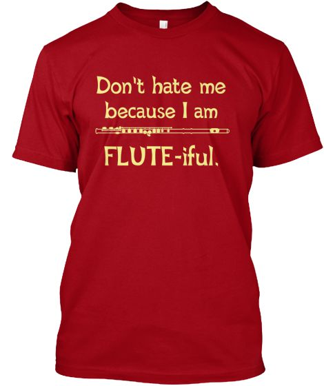 Don't hate me because I am Flute-iful.   Teespring   #flute