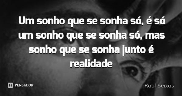 um sonho que se sonha só e só um sonho | Raul Seixas: Um sonho que se sonha só, é só um...