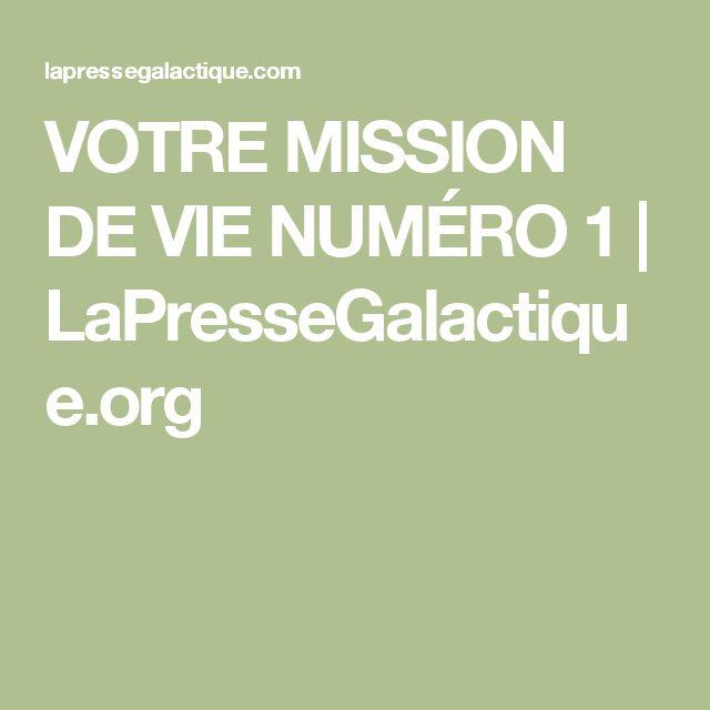 VOTRE MISSION DE VIE NUMÉRO 1 | LaPresseGalactique.org