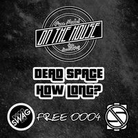 Great chill deep house track. Loving this...even better Free download!   DEAD SPACE - HOW LONG [FREE0004] FREE DOWNLOAD! by _discoSWAG.com_ on SoundCloud