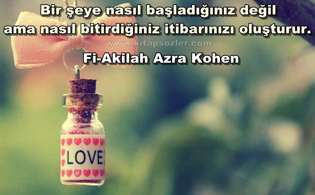 Bir şeye nasıl başladığınız değil ama nasıl bitirdiğiniz itibarınızı oluşturur... Fi-Akilah Azra Kohen