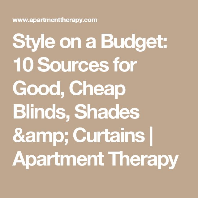 Style on a Budget: 10 Sources for Good, Cheap Blinds, Shades & Curtains | Apartment Therapy