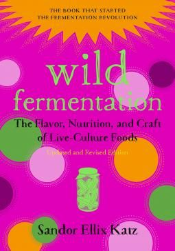 The book that started the fermentation revolution is updated and revised with new recipes and new advice from Sandor Katz!