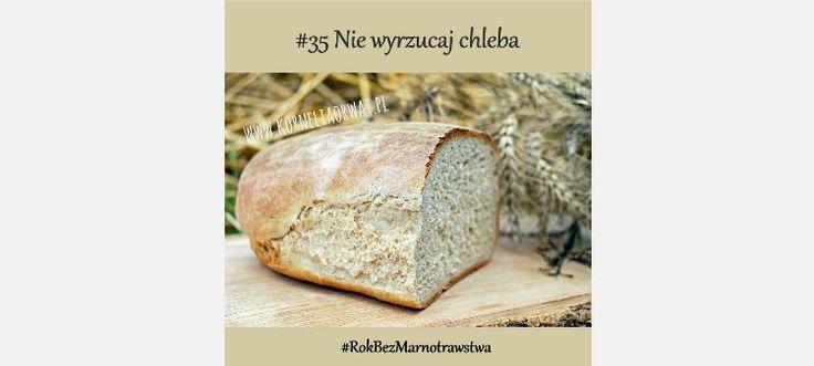 Co zrobić, żeby nie wyrzucać chleba? Tak! Wyrzucamy za dużo jedzenia, chleba też! Oto moje (i nie tylko moje) sposoby na czerstwy chleb.