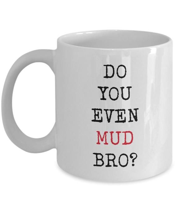 Funny witty gag gift for mud lovers do you even mud bro unique perfect novelty gift ideas coffee mug tea cup by TrendsyDesigns