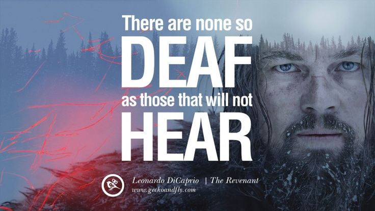 18 Awesome Leonardo DiCaprio Movie Character Quotes -  There are none so deaf as those that will not hear. – The Revenant (2015) #oscar #leonardodicaprio #oscar2016
