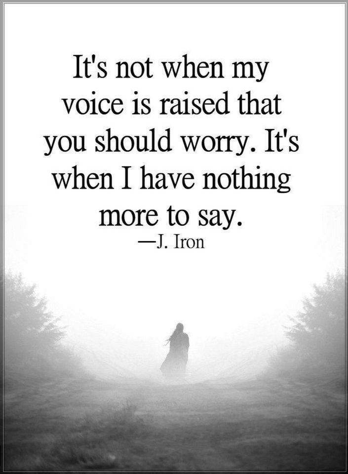 Quotes Its Not When My Voice Is Raised That You Should Worry Its