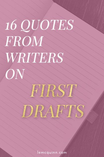 Slaving on the first draft of a story or novel? Here are some quotes from writers to help you get through it.   lemcquinn.com #writing #writers #authors