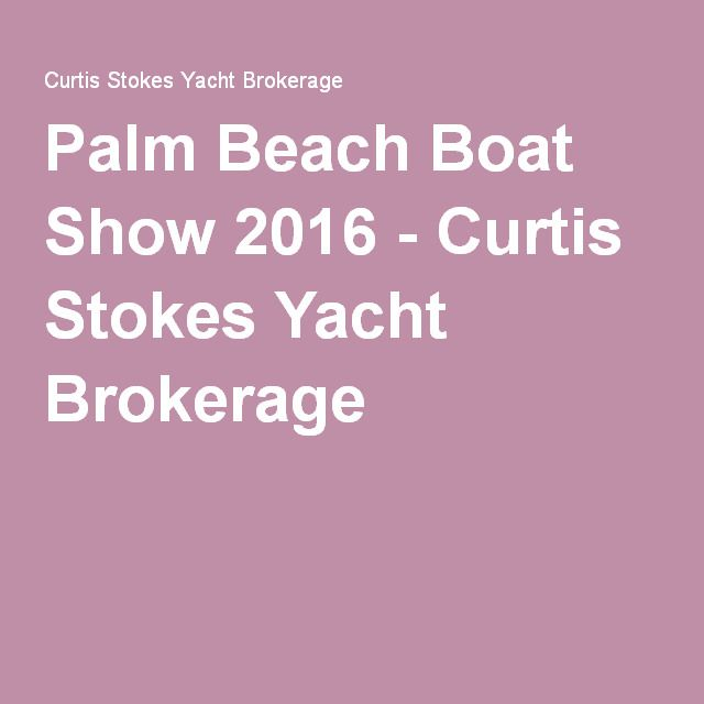 Palm Beach Boat Show 2016 - Curtis Stokes Yacht Brokerage