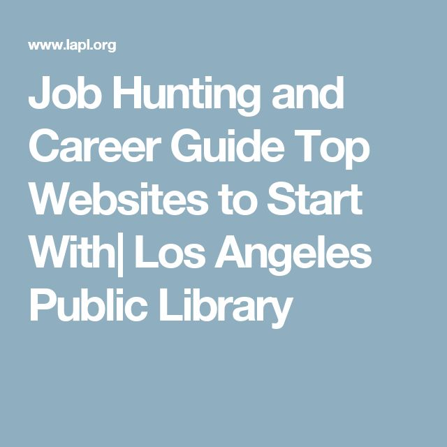 Job Hunting and Career Guide Top Websites to Start With| Los Angeles Public Library