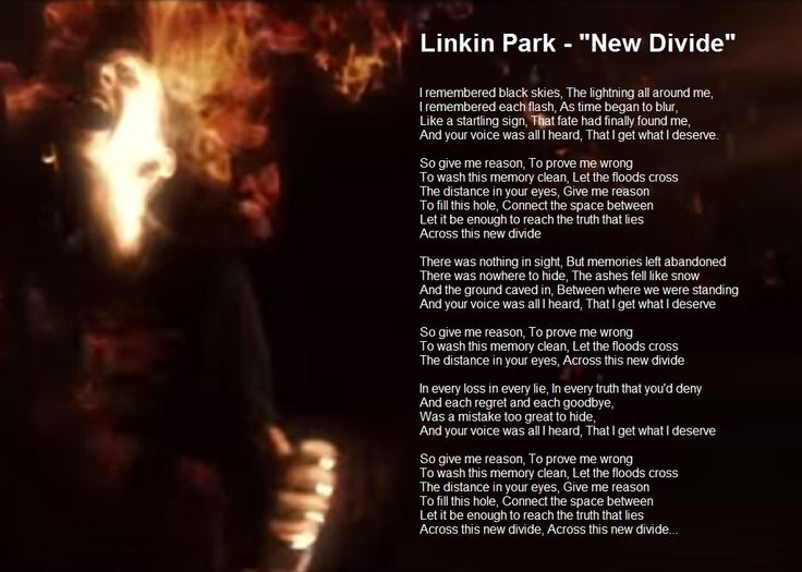 Linkin Park - New Divide lyrics Song is about how the man did the girl wrong and how he's trying to build things back up- to fix all the wrong he's done and beg for her forgiveness