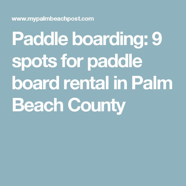 Paddle boarding: 9 spots for paddle board rental in Palm Beach County