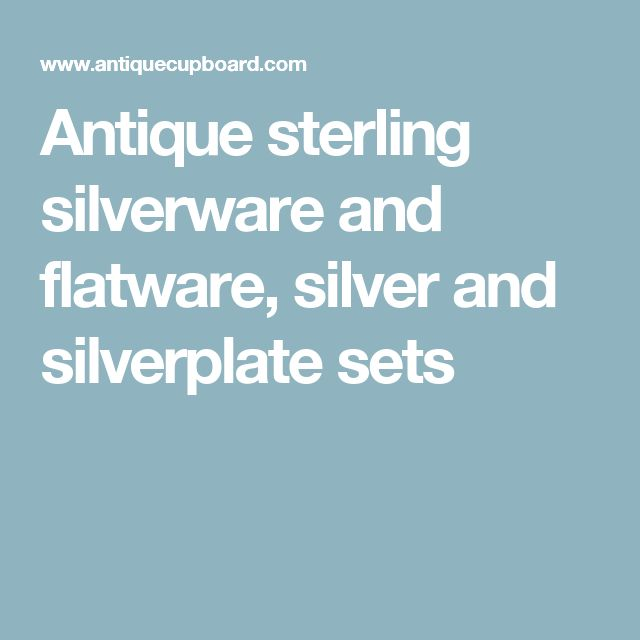 Antique Cupboard has one of the largest collections of antique sterling  silverware and flatware, silver and silverplate sets, with over 1000 silver  patterns ... - The 25+ Best Sterling Silverware Ideas On Pinterest