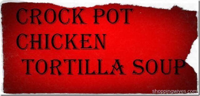 Crock Pot Chicken tortilla soup - %%Shoppingwives%%