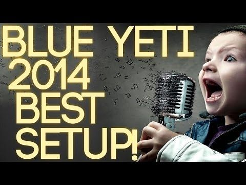 2014 Ultimate (Best Settings) Guide to the Blue Yeti Microphone! - YouTube