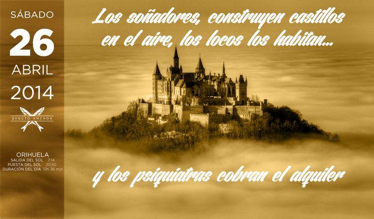 Los soñadores construyen castillos en el aire, los locos los habitan y los psiquiatras cobran el alquiler. Efecto Anchoa