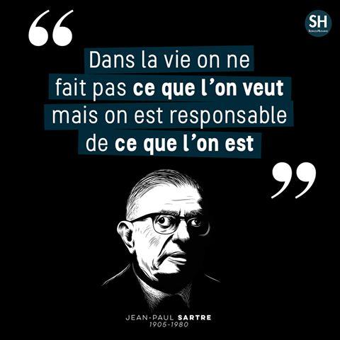 """""""Dans la vie on fait pas ce que l'on veut, mais on est responsable de ce que l'on est !  - «Jean-Paul Sartre (1905/1980) : l'existence embarquée» via Sciences Humaines : http://www.scienceshumaines.com/jean-paul-sartre-1905-1980-l-existence-embarquee_fr_36355.html"""