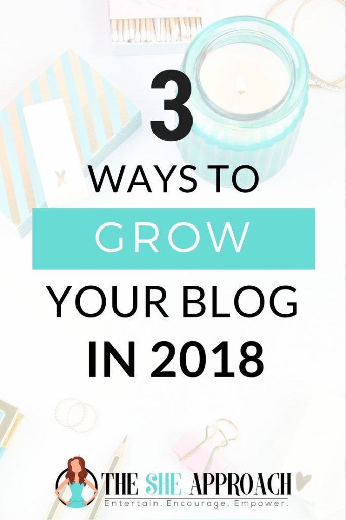 Wondering how to grow your blog in 2018? Get my top three strategies for increasing your blog's follower base, growing your income and boosting your traffic. Blog growth strategies from The She Approach. #blogging Blogging for beginners, blogging tips. #bloggingtips Get more pageviews and blog traffic in 2018.