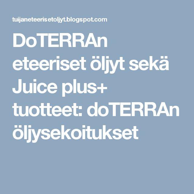 DoTERRAn eteeriset öljyt sekä Juice plus+ tuotteet: doTERRAn öljysekoitukset