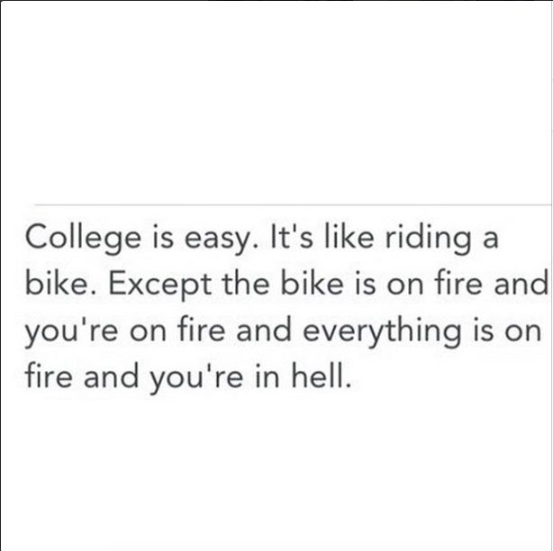 College. Like riding a bike. In Hell.