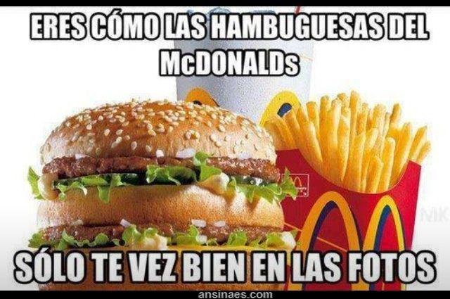 Frases chistosas - Eres como las hamburguesas del McDonalds