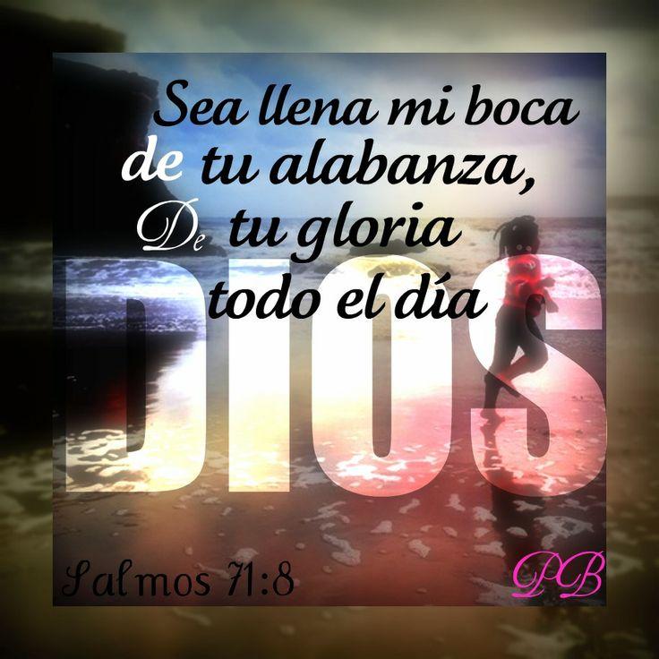 Salmos 71:8 Sea llena mi boca de tu alabanza, De tu gloria todo el día.♔