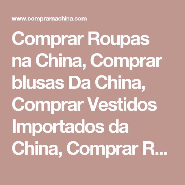 Comprar Roupas na China, Comprar blusas Da China, Comprar Vestidos Importados da China, Comprar Relógio importado da China - Comprar vestidos de bebe barato importado da China