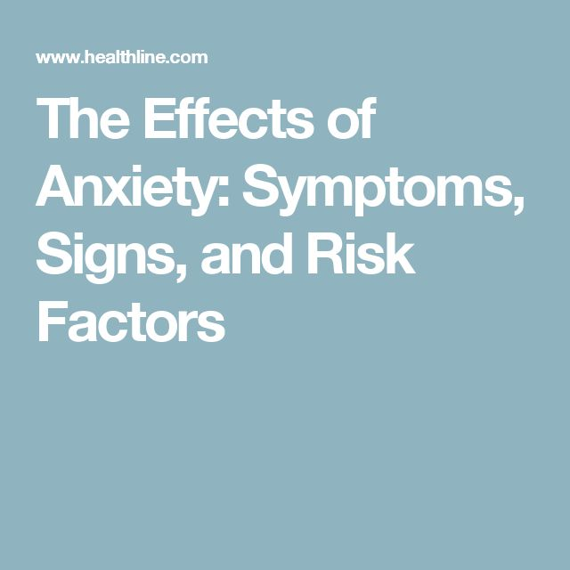 The Effects of Anxiety: Symptoms, Signs, and Risk Factors