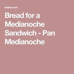 Bread for a Medianoche Sandwich - Pan Medianoche