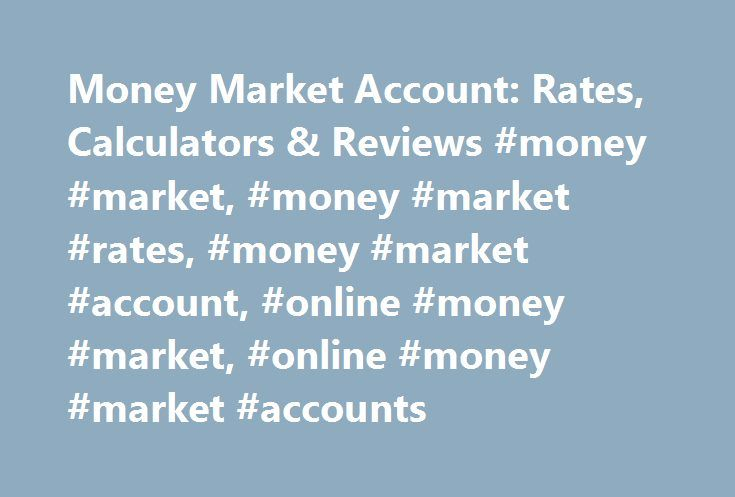 Money Market Account: Rates, Calculators & Reviews #money #market, #money #market #rates, #money #market #account, #online #money #market, #online #money #market #accounts http://gambia.remmont.com/money-market-account-rates-calculators-reviews-money-market-money-market-rates-money-market-account-online-money-market-online-money-market-accounts/  # Ally Bank Money Market Account Smarter savings No monthly maintenance fees Unlimited deposits and ATM withdrawals, and up to 6 additional…