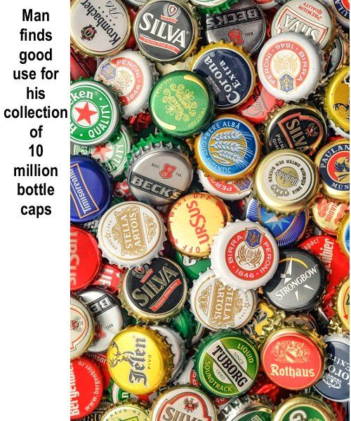 10 Million Bottle Caps  It takes a lot of beers to collect 10 million bottle caps. But Austria's Hans Heiland didn't drink them alone. Heiland says that most of them have come from others, many of them by mail, after his passion for collecting beer bottle caps become known. Heiland, from the town of Ybbs, west of Vienna, started his hobby five years ago and his collection grew to weigh 18 tons. He recently sold the caps to a metal collector for 1,500 euros ($1,700 US dollars) in the Spring…