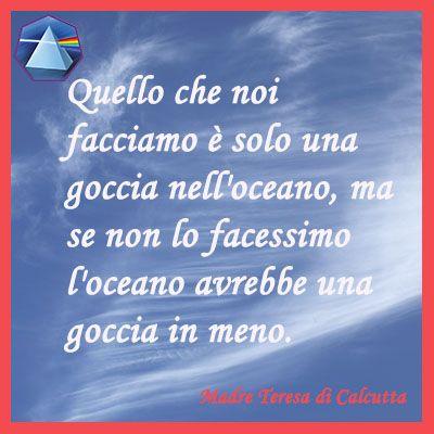 """""""Quello che noi facciamo è solo una goccia nell'oceano, ma se non lo facessimo l'oceano avrebbe una goccia in meno."""" - Madre Teresa di Calcutta  #madreteresa #citazioni #quotes #lauragipponi"""