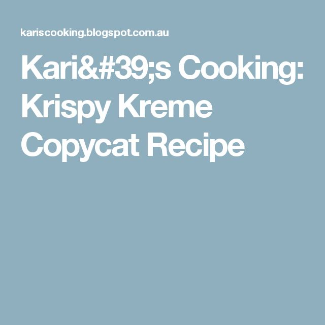 Kari's Cooking: Krispy Kreme Copycat Recipe